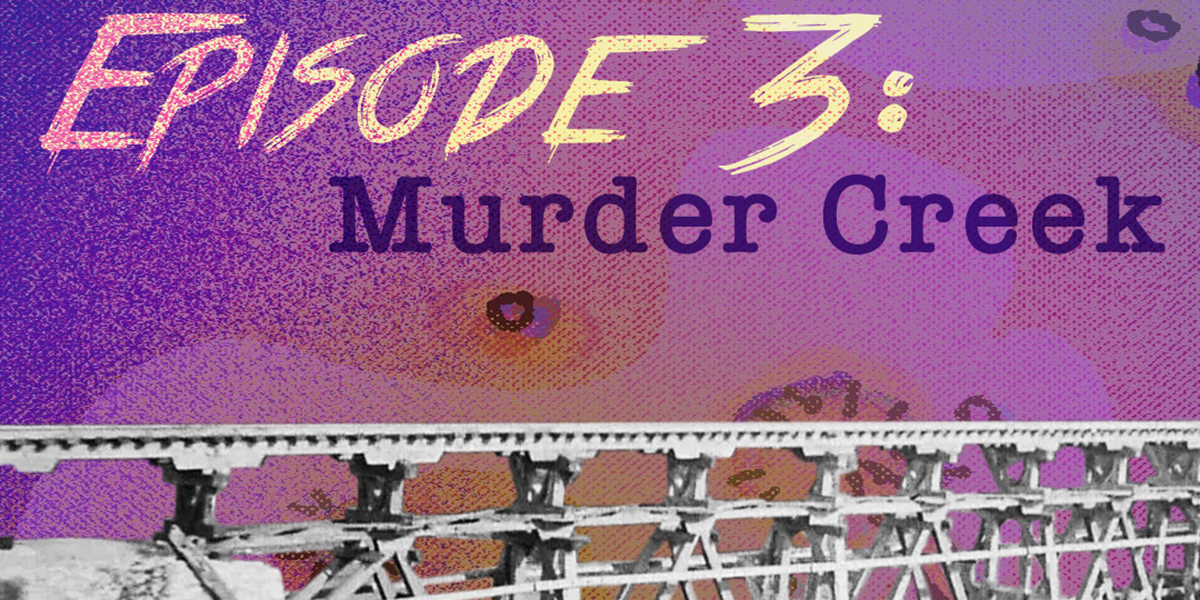 Episode 003: Murder Creek