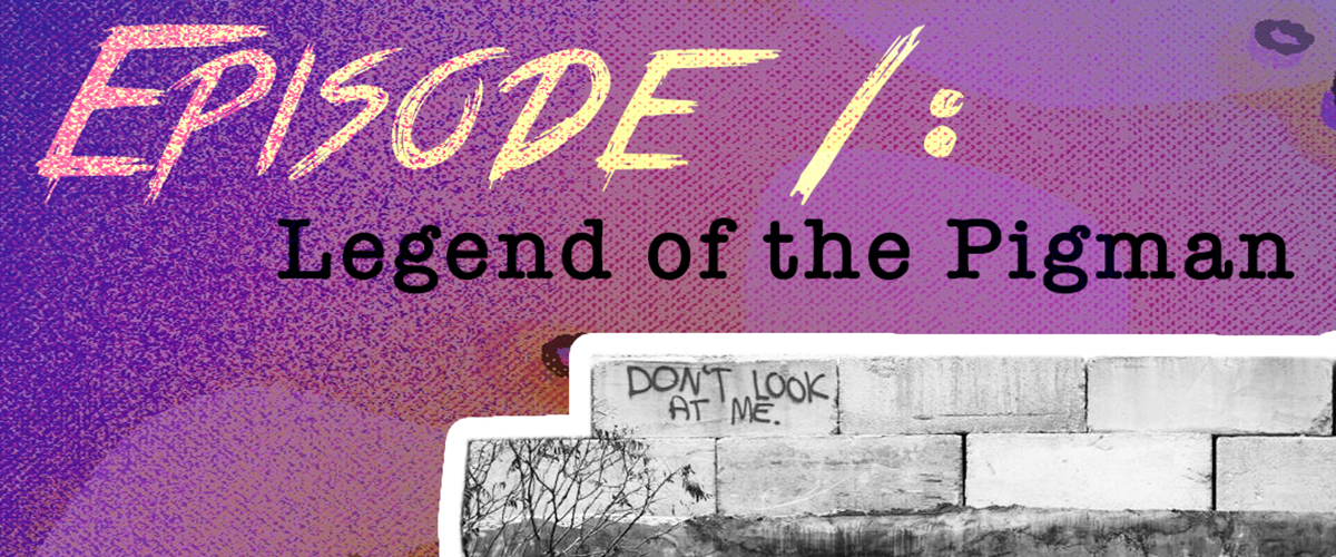 Episode 001: The Legend of the Pigman