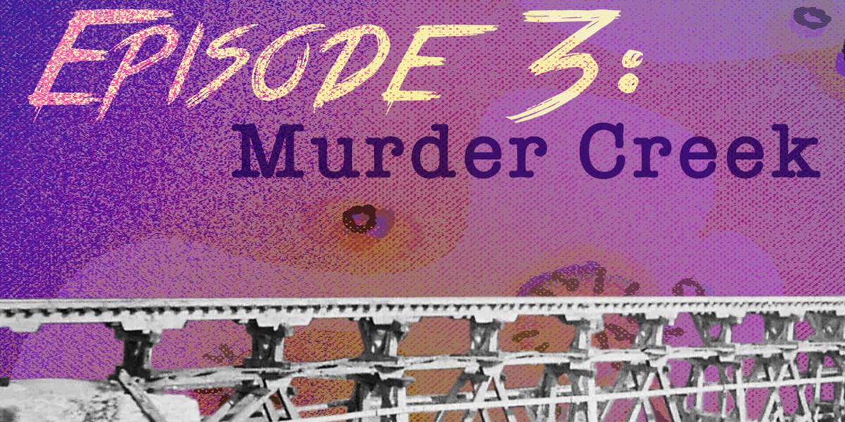 Episode 003: Murder Creek