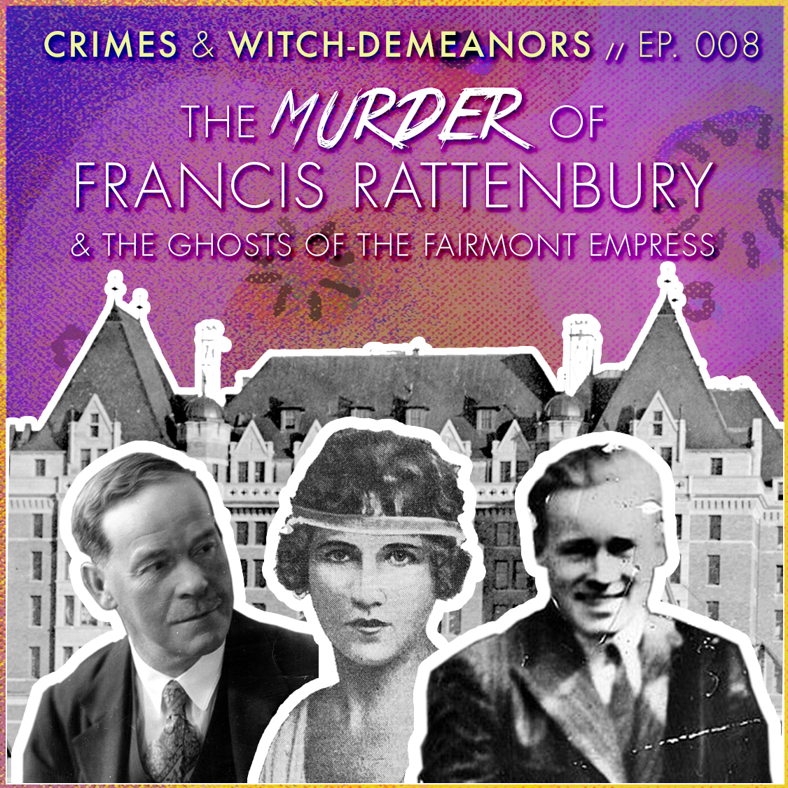 The Murder of Francis Rattenbury & The Ghosts of the Fairmont Empress